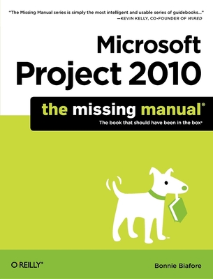 Microsoft Project 2010: The Missing Manual - Biafore, Bonnie