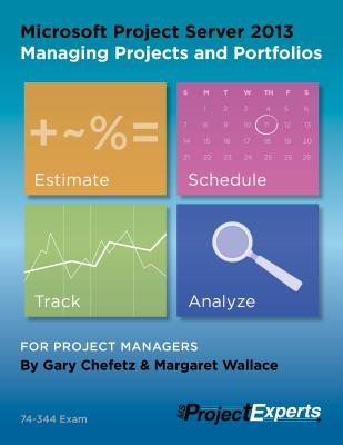 Microsoft Project Server 2013 Managing Projects and Portfolios - Chefetz, Gary