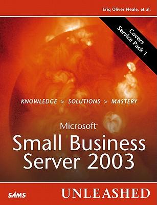 Microsoft Small Business Server 2003 Unleashed - Neale, Eriq Oliver