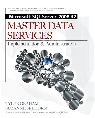 Microsoft SQL Server 2008 R2 Master Data Services: Implementation & Administration - Graham, Tyler, and Selhorn, Suzanne