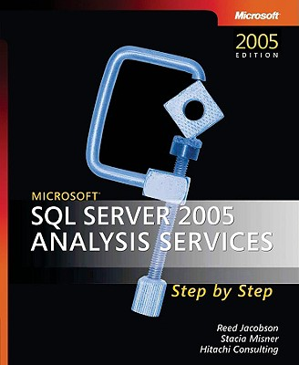 Microsoft SQL Server(tm) 2005 Analysis Services Step by Step - Jacobson, Reed (Editor), and Misner, Stacia (Editor), and Hitachi Consulting (Editor)