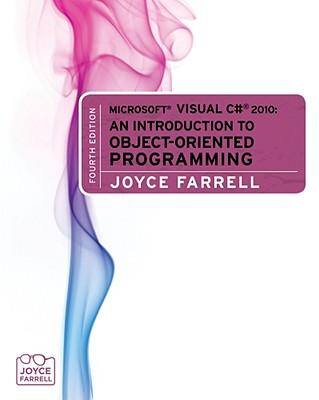 Microsoft Visual C# 2010: An Introduction to Object-Oriented Programming - Farrell, Joyce