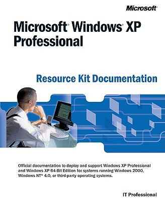 Microsoft Windows XP Professional Resource Kit Documentation - Microsoft Press, and Microsoft Corporation