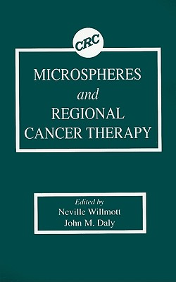 Microspheres and Regional Cancer Therapy - Willmott, Neville (Editor)