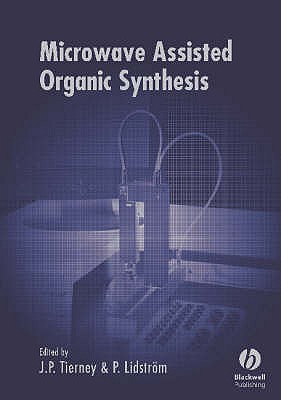 Microwave Assisted Organic Synthesis - Tierney, Jason (Editor), and Lidstrom, Pelle (Editor)