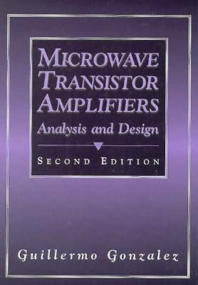 Microwave Transistor Amplifiers: Analysis and Design - Gonzalez, Guillermo, and Gonazlez
