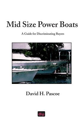Mid Size Power Boats: A Guide for Discriminating Buyers - Pascoe, David H