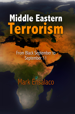 Middle Eastern Terrorism: From Black September to September 11 - Ensalaco, Mark