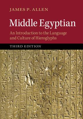Middle Egyptian: An Introduction to the Language and Culture of Hieroglyphs - Allen, James P.