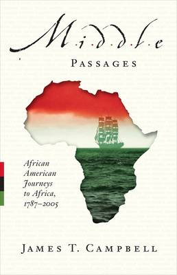 Middle Passages: African American Journeys to Africa, 1787-2005 - Campbell, James T