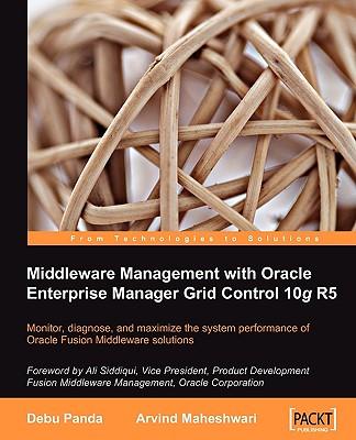 Middleware Management with Oracle Enterprise Manager Grid Control 10g R5 - Maheshwari, Arvind, and Panda, Debu