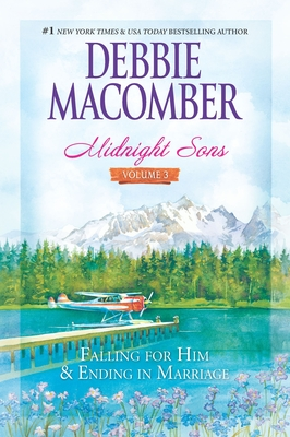 Midnight Sons Volume 3: Falling for Him\Ending in Marriage\Midnight Sons and Daughters - Macomber, Debbie