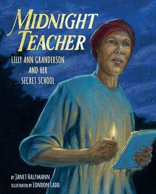 Midnight Teacher: Lilly Ann Granderson and Her Secret School - Halfmann, Janet