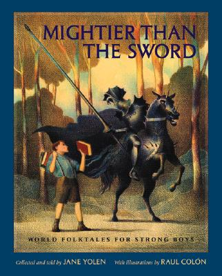 Mightier Than the Sword: World Folktales for Strong Boys - Yolen, Jane