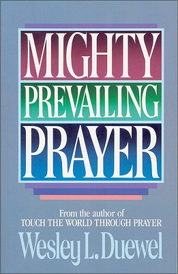 Mighty Prevailing Prayer - Duewel, Wesley L