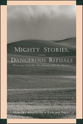 Mighty Stories, Dangerous Rituals: Weaving Together the Human and the Divine - Anderson, Herbert, and Foley, Edward