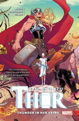 Mighty Thor, Volume 1: Thunder in Her Veins - Marvel Entertainment, and Aaron, Jason, and Dauterman, Russell