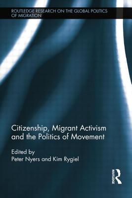 Migrant Activism and the Politics of Movement Citizenship - Nyers, Peter, and Rygiel, Kim
