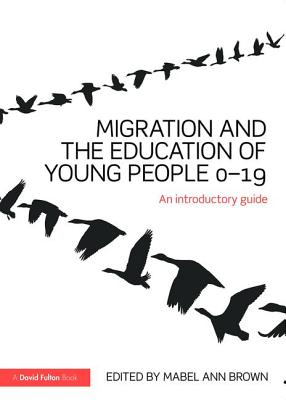 Migration and the Education of Young People 0-19: An introductory guide - Brown, Mabel-Ann (Editor)