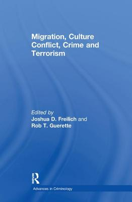 Migration, Culture Conflict, Crime and Terrorism - Guerette, Rob T., and Freilich, Joshua D. (Editor)