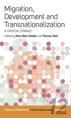 Migration, Development, and Transnationalization: A Critical Stance - Schiller, Nina Glick (Editor), and Faist, Thomas (Editor)