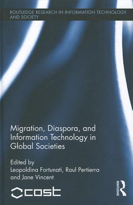 Migration, Diaspora and Information Technology in Global Societies - Fortunati, Leopoldina (Editor), and Pertierra, Raul (Editor), and Vincent, Jane, Reverend (Editor)