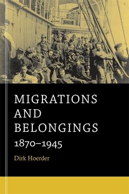 Migrations and Belongings: 1870-1945 - Hoerder, Dirk