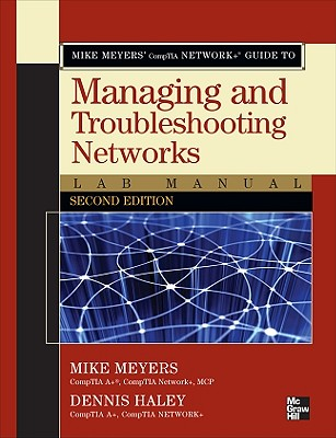 Mike Meyers' Comptia Network+ Guide to Managing and Troubleshooting Networks Lab Manual, Second Edition - Meyers, Michael, and Meyers Michael