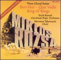 Miklos Rozsa: Three Choral Suites - Erich Kunzel/Cincinnati Pops Orchestra/Mormon Tabernacle Choir