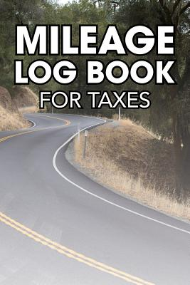 Mileage Log Book for Taxes: Open Road Theme - Tracker and Organizer to Record Your Miles for Business and Personal Trips and Destinations with Odometer Readings - Bizzy Trends