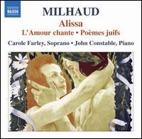 Milhaud: Alissa; L'Amour chante; Poèmes juifs - Carole Farley (soprano); John Constable (piano)