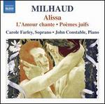 Milhaud: Alissa; L'Amour chante; Po?mes juifs