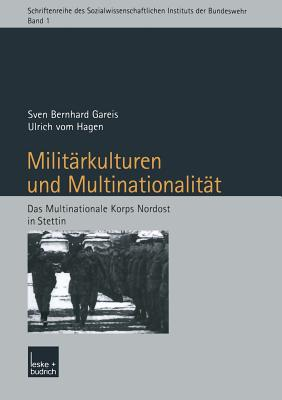 Militarkulturen Und Multinationalitat: Das Multinationale Korps Nordost in Stettin - Gareis, Sven, and Hagen, Ulrich