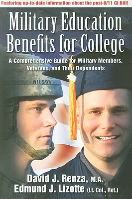 Military Education Benefits for College: A Comprehensive Guide for Military Members, Veterans, and Their Dependents - Renza, David J, and Lizotte, Edmund J