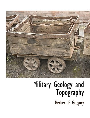 Military Geology and Topography - Gregory, Herbert Ernest