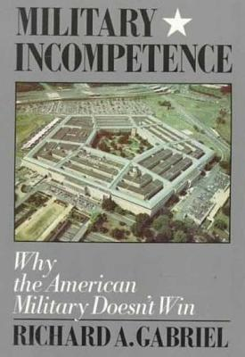 Military Incompetence - Gabriel, Richard A