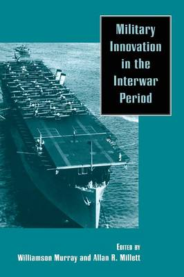 Military Innovation in the Interwar Period - Murray, Williamson R (Editor), and Millett, Allan R, Dr. (Editor)