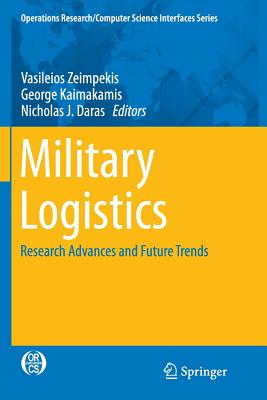 Military Logistics: Research Advances and Future Trends - Zeimpekis, Vasileios (Editor), and Kaimakamis, George (Editor), and Daras, Nicholas J (Editor)