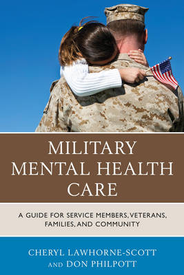 Military Mental Health Care: A Guide for Service Members, Veterans, Families, and Community - Lawhorne-Scott, Cheryl, and Philpott, Don, and Battaglia, Bryan (Foreword by)