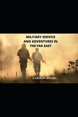 Military Service and Adventures in the Far East - Charles (Editor), and A Cavalry Officer