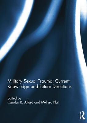 Military Sexual Trauma: Current Knowledge and Future Directions - Allard, Carolyn B (Editor)