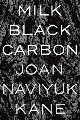 Milk Black Carbon - Kane, Joan Naviyuk