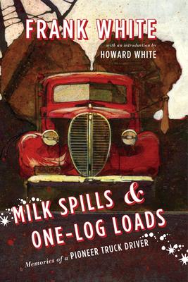 Milk Spills & One-Log Loads - White, Frank