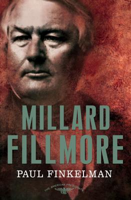 Millard Fillmore: The American Presidents Series: The 13th President, 1850-1853 - Finkelman, Paul, and Schlesinger, Arthur Meier, Jr. (Editor), and Wilentz, Sean (Editor)