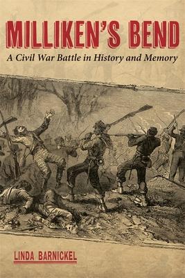 Milliken's Bend: A Civil War Battle in History and Memory - Barnickel, Linda