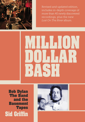 Million Dollar bash: Bob Dylan, the Band, and the Basement Tapes - Griffin, Sid