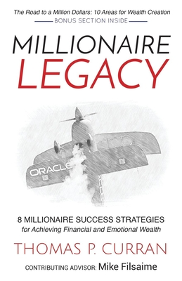 Millionaire Legacy: 8 Millionaire Success Strategies for Achieving Financial and Emotional Wealth - Curran, Thomas P