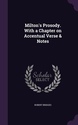 Milton's Prosody. with a Chapter on Accentual Verse & Notes - Bridges, Robert