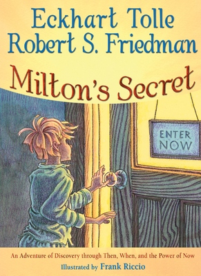Milton's Secret: An Adventure of Discovery Through Then, When, and the Power of Now - Tolle, Eckhart, and Friedman, Robert S, and Riccio, Frank (Illustrator)