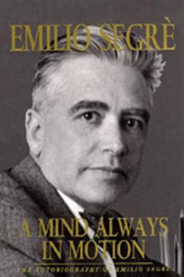 Mind Always in Motion: The Autobiography of Emilio Segre - Segre, Emilio